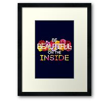Be Beautiful on the Inside Framed Print