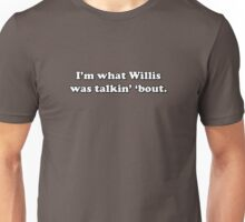 What you talkin' 'bout Willis? T-Shirt