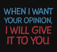 When I want your Opinion, I will give it to you. by jazzydevil