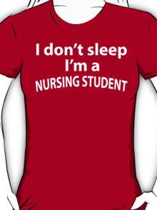 I Don't Sleep I'm a Nursing Student T-Shirt