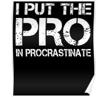I Put The Pro In Procrastinate Poster