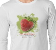 strawberrys are our friends Long Sleeve T-Shirt