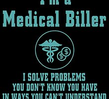 I'm A Medical Biller I Solve Problems You Don't Know You Have In Ways You Can't Understand by inkedcreatively