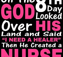 "On The 8th Day God Looked Over His Land and Said "" I NEED A HEALER"" Then He Created a NURSE by birthdaytees"