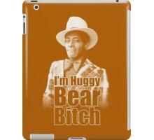 I'm Huggy Bear B*tch ! iPad Case/Skin