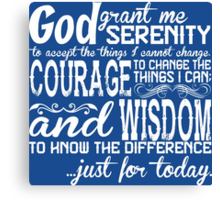 God Grant Me Serenity To Accept The Things I Cannot Change Courage To Change The Things I Can And Wisdom To Know The Difference Just For Today Canvas Print