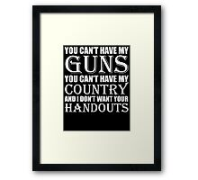 You Can't Have My GUNS Framed Print