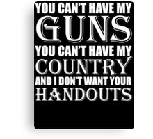 You Can't Have My GUNS Canvas Print