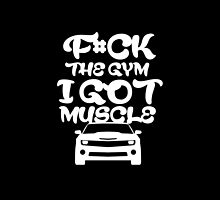 F#ck The Gym I Got Muscle- T-Shirts & Hoodies by justarts
