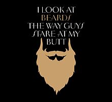 I Look At Beards The Way Guys Stare At My Butt_ T-Shirt & Hoodies by justarts