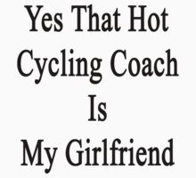 Yes That Hot Cycling Coach Is My Girlfriend  by supernova23