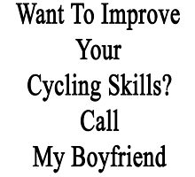Want To Improve Your Cycling Skills? Call My Boyfriend  by supernova23