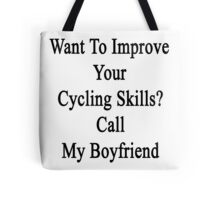 Want To Improve Your Cycling Skills? Call My Boyfriend  Tote Bag