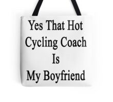 Yes That Hot Cycling Coach Is My Boyfriend  Tote Bag