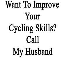 Want To Improve Your Cycling Skills? Call My Husband  by supernova23
