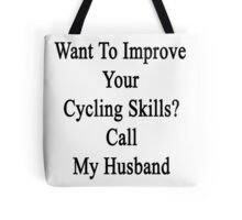 Want To Improve Your Cycling Skills? Call My Husband  Tote Bag