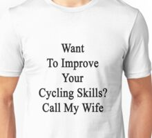 Want To Improve Your Cycling Skills? Call My Wife  Unisex T-Shirt