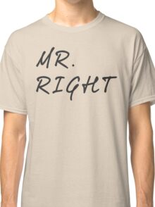 Mr.Right  Classic T-Shirt