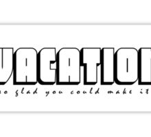 Vacation - So Glad You Could Make It. - WSP Sticker Sticker