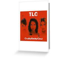 TLC-Crazy Sexy Cool Greeting Card