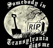 Somebody in Transylvania Digs Me by HomicidalHugz