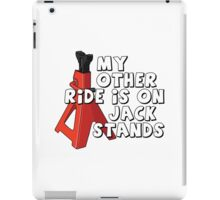 My other ride is on jack stands iPad Case/Skin