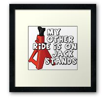 My other ride is on jack stands Framed Print