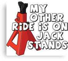 My other ride is on jack stands Canvas Print