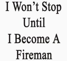 I Won't Stop Until I Become A Fireman  by supernova23