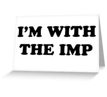 Game of Thrones - I'm with the Imp Greeting Card