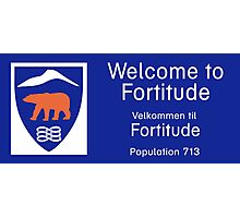 Welcome to Fortitude Sign - Fortitude T-shirt Photographic Print