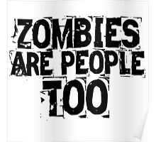 Zombies are people too Poster