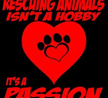 Rescuing Animals Isn't A Hobby It's Passion by birthdaytees