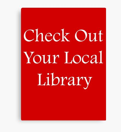 Check Out Your Local Library - Fundraiser Canvas Print