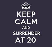 KEEP CALM  and Surrender at 20 Unisex T-Shirt