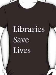 Libraries Save Lives - Fundraiser T-Shirt