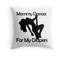 Mommy Dances For My Diapers Stripper Mom Throw Pillow