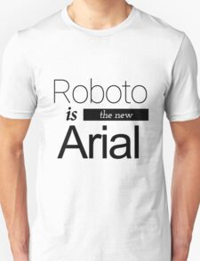 Roboto is the new Arial (black) T-Shirt