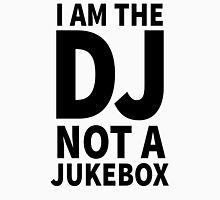 I'm the DJ not a Jukebox Unisex T-Shirt