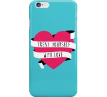 Treat Yourself with Love (♥) iPhone Case/Skin