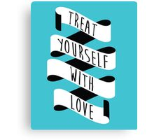 Treat Yourself with Love (Banner) Canvas Print