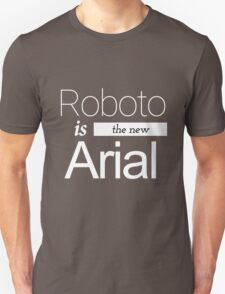 Roboto is the new Arial (white) T-Shirt