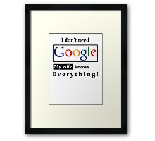 I Don't Need Google My Wife Knows Everything Framed Print