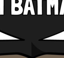 Because i'm Batman Sticker