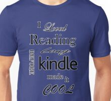 I Loved Reading Before Kindle Unisex T-Shirt