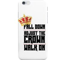 Fall Down, Adjust the Crown, Walk on iPhone Case/Skin