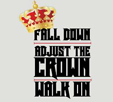 Fall Down, Adjust the Crown, Walk on Unisex T-Shirt