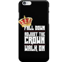 Fall Down, Adjust the Crown, Walk on 2 iPhone Case/Skin