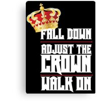 Fall Down, Adjust the Crown, Walk on 2 Canvas Print