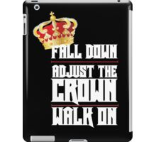 Fall Down, Adjust the Crown, Walk on 2 iPad Case/Skin